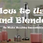 How to Use Hand Blenders to Make Healthy Smoothies