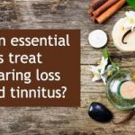 Essential oils for tinnitus and hearing loss: Will they help?