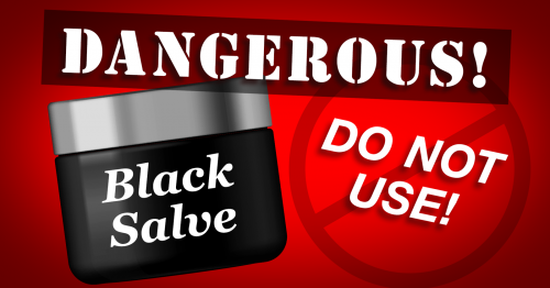"Collage of graphics showing a small black jar labelled ""Black Salve"" and the words ""DANGEROUS!"" and ""DO NOT USE!"" against an ominous red background."